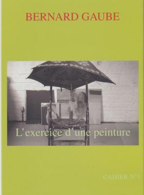 bernard-gaube-l-exercice-d-une-peinture-cahier-n°1