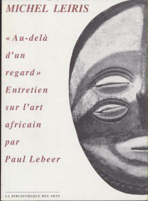 michel-leiris-au-dela-d-un-regard-entretien-sur-l-art-africain-par-paul-lebeer