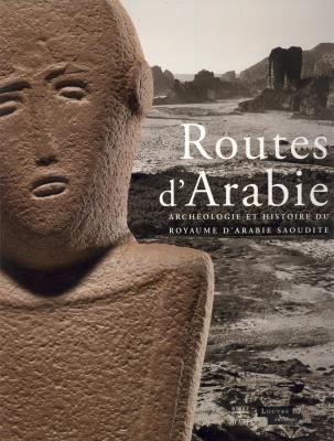 les-routes-de-l-arabie-archeologie-et-histoire-du-royaume-d-arabie-saoudite