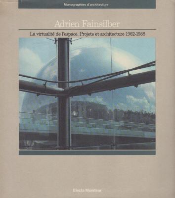 adrien-fainsilber-la-virtualite-de-l-espace-projets-et-architecture-1962-1988-