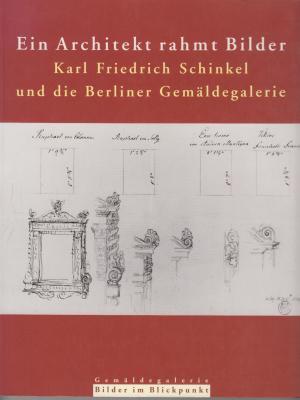 ein-architekt-rahmt-bilder-karl-friedrich-schinkel-und-die-berliner-gemaldegalerie
