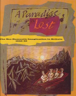 a-paradise-lost-the-neo-romantic-imagination-in-britain-1935-1955