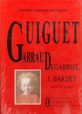 guiguet-garraud-degabriel-j-bardey-amie-de-rodin-peintres-lyonnais-intimistes-