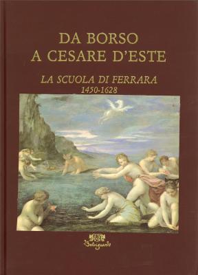 da-borso-a-cesare-d-este-la-scuola-di-ferrara-1450-1628
