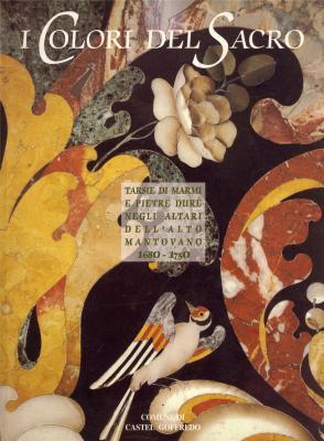 i-colori-del-sacro-tarsie-di-marmi-e-pietre-dure-negli-altari-dell-alto-mantovano-1680-1750-