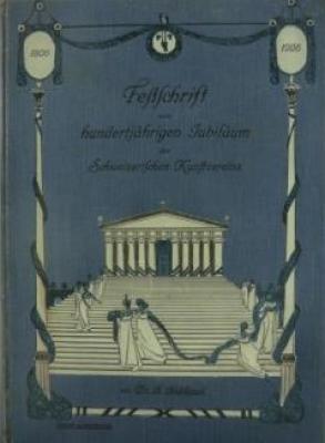 festschrift-zum-100jÄhrigen-jubilÄum-des-schweizerischen-kunstvereins-1806-1906-