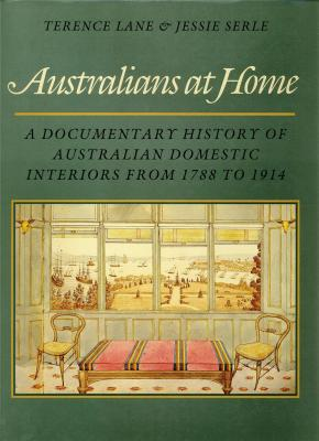 australians-at-home-a-documentary-history-of-australian-domestic-interiors-from-1788-to-1914-