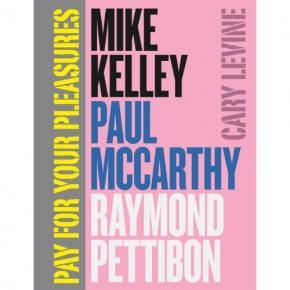 pay-for-your-pleasures-mike-kelley-paul-mccarthy-raymond-pettibon