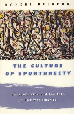 the-culture-of-spontaneity-improvisation-and-the-arts-in-postwar-america-