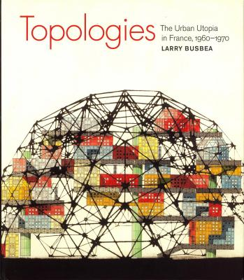 topologies-the-urban-utopia-in-france-1960-1970-