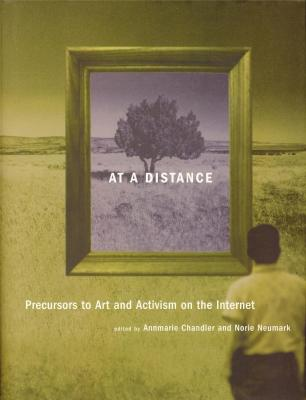 at-a-distance-precursors-to-art-and-activism-on-the-internet-