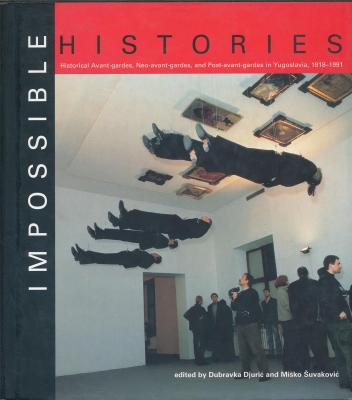 impossible-histories-historical-avant-gardes-neo-avant-gardes-and-post-avant-gardes-in-yugoslavia