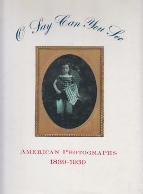 o-say-can-you-see-american-photographs-1839-1939-