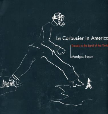 le-corbusier-in-america-travels-in-the-lands-of-the-timid
