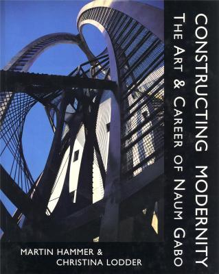 constructing-modernity-the-art-career-of-naum-gabo-1890-1977-