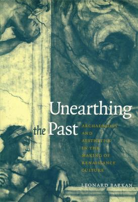 unearthing-the-past-archeology-and-aesthetics-in-the-making-of-renaissance-culture-