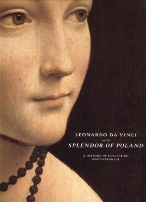 leonardo-da-vinci-and-the-splendor-of-poland-a-history-of-collecting-and-patronage-