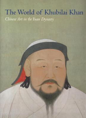 the-world-of-khubilai-khan-chinese-art-in-the-yuan-dynasty