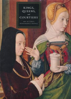 kings-queens-and-courtiers-art-in-early-renaissance-france