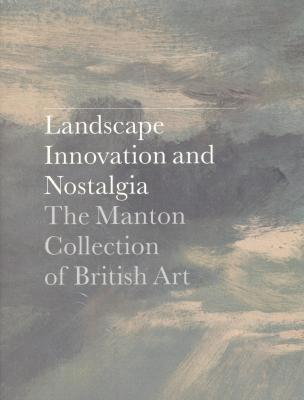 landscape-innovation-and-nostalgia-the-manton-collection-of-british-art