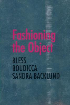 fashioning-the-object-bless-boudicca-and-sandra-blacklund