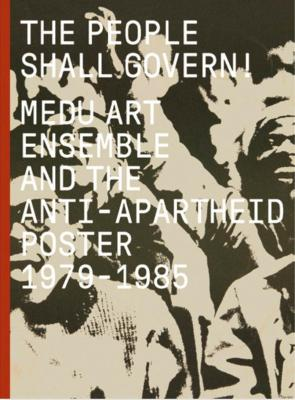 the-people-shall-govern-!-medu-art-ensemble-and-the-anti-apartheid-poster-1979-1985-