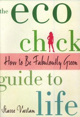 the-eco-chick-guide-to-life-how-to-be-fabulously-green