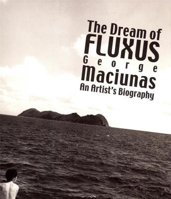 george-maciunas-the-dream-of-fluxus-an-artist-s-biography-anglais