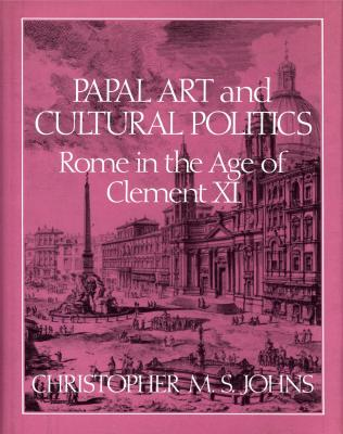 papal-art-and-cultural-politics-rome-in-the-age-of-clement-xi-