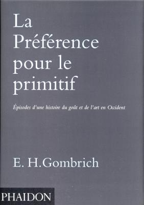 la-prEfErence-pour-le-primitif-Episodes-d-une-histoire-du-goUt-et-de-l-art-en-occident