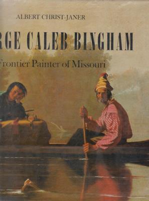 george-caleb-bingham-frontier-painter-of-missouri