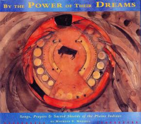 by-the-power-of-their-dreams-songs-prayers-sacred-shields-of-the-plains-indians-
