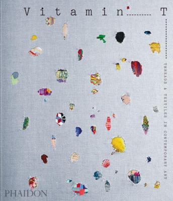 vitamin-t-threads-textiles-in-contemporary-art