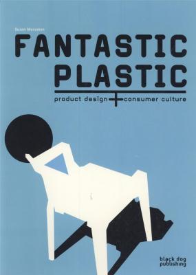 fantastic-plastic-product-design-consumer-culture
