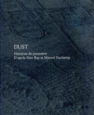 dust-histoires-de-poussiEre-d-aprEs-man-ray-et-marcel-duchamp