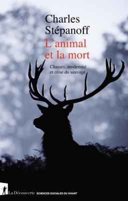 l-animal-et-la-mort-chasses-modernite-et-crise-du-sauvage