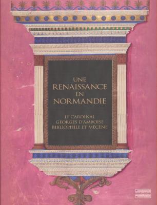 une-renaissance-en-normandie-le-cardinal-georges-d-amboise-bibliophile-et-mEcEne-