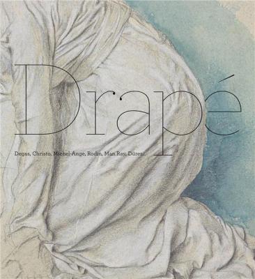 drapE-degas-christo-michel-ange-rodin-man-ray-dUrer-