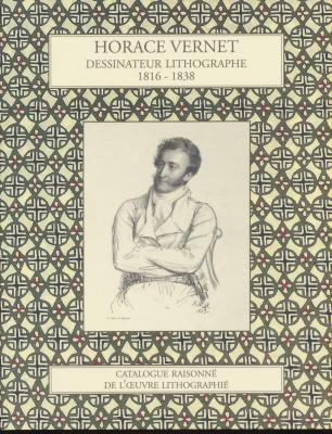 horace-vernet-dessinateur-lithographe-1816-1838-catalogue-raisonnE-de-l-oeuvre-lithographiE
