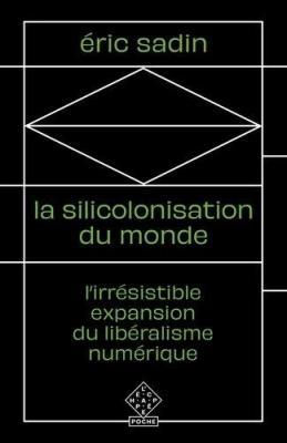 la-silicolonisation-du-monde-l-irresistible-expansion-du-liberalisme-numerique