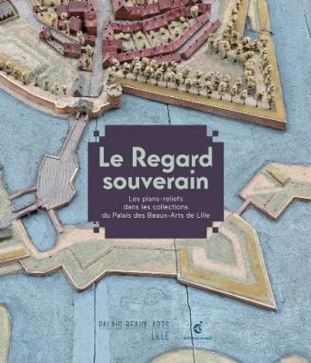 le-regard-souverain-les-plans-reliefs-dans-les-collections-du-palais-des-beaux-arts-de-lille