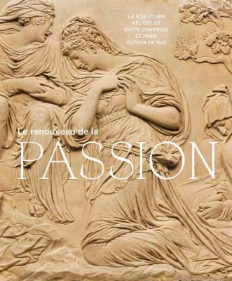 le-renouveau-de-la-passion-la-sculpture-religieuse-entre-chartres-et-paris-autour-de-1540