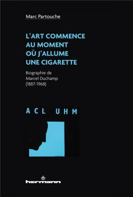 l-art-commence-au-moment-ou-j-allume-une-cigarette-biographie-de-marcel-duchamp-1887-1968-