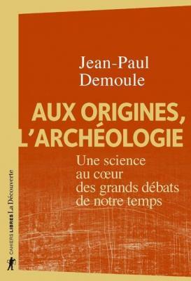 aux-origines-l-archeologie-une-science-au-coeur-des-grands-dEbats-de-notre-temps