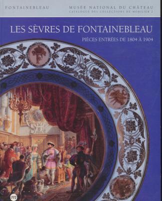 les-sEvres-de-fontainebleau-piEces-entrEes-de-1804-À-1904