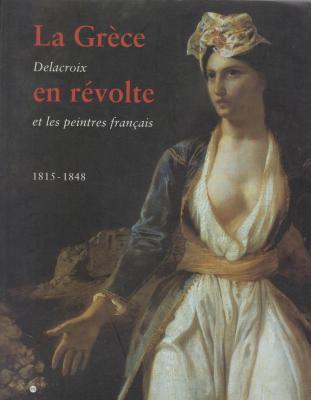 la-grEce-en-revolte-delacroix-et-les-peintres-franÇais-1815-1848