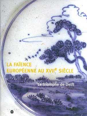 la-faience-europeenne-au-xviie-siecle-le-triomphe-de-delft