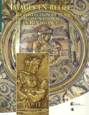 images-en-relief-collection-de-plaquettes-du-musee-national-de-la-renaissance-les-cahiers-du-mus