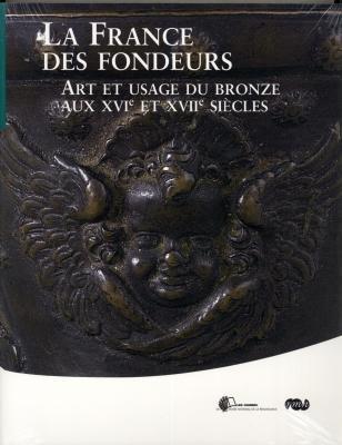 la-france-des-fondeurs-art-et-usage-du-bronze-au-xvie-et-xviie-siecles-les-cahiers-du-musee-nation