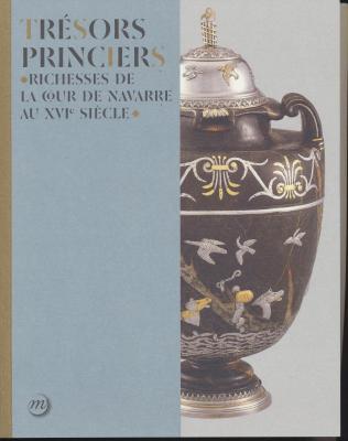 trEsors-princiers-richesses-de-la-cour-de-navarre-au-xvie-siEcle